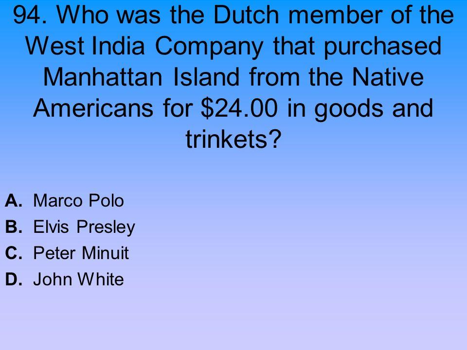 A. Marco Polo B. Elvis Presley C. Peter Minuit D. John White