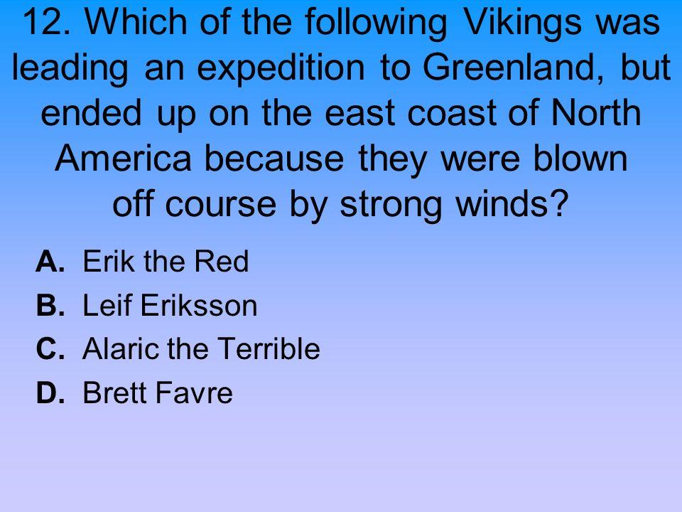 A. Erik the Red B. Leif Eriksson C. Alaric the Terrible D. Brett Favre
