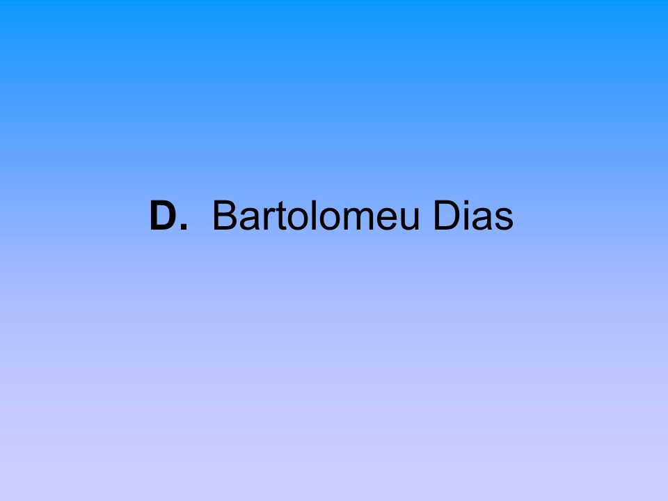 D. Bartolomeu Dias