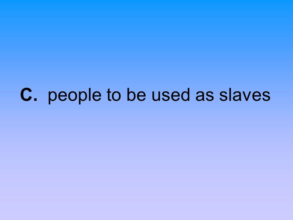 C. people to be used as slaves