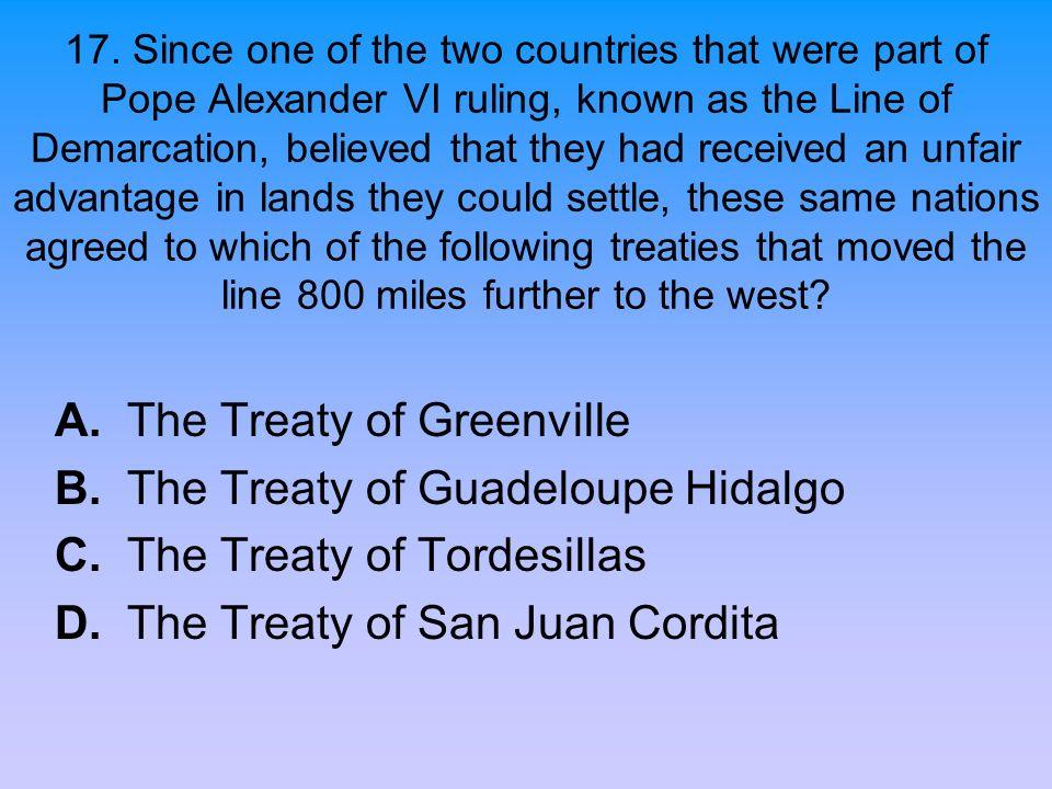 A. The Treaty of Greenville B. The Treaty of Guadeloupe Hidalgo