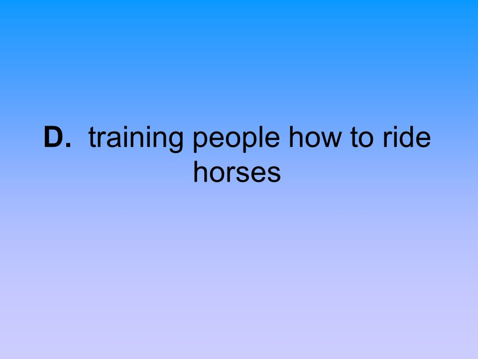 D. training people how to ride horses