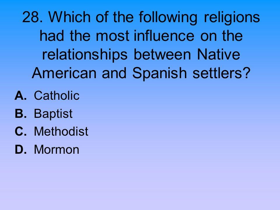 A. Catholic B. Baptist C. Methodist D. Mormon