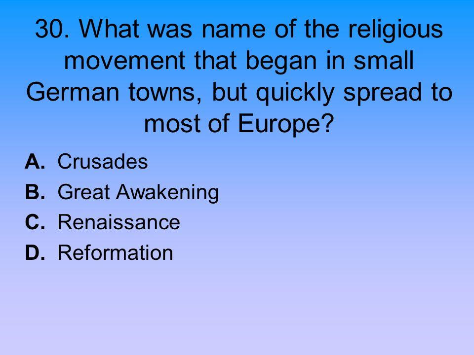 A. Crusades B. Great Awakening C. Renaissance D. Reformation