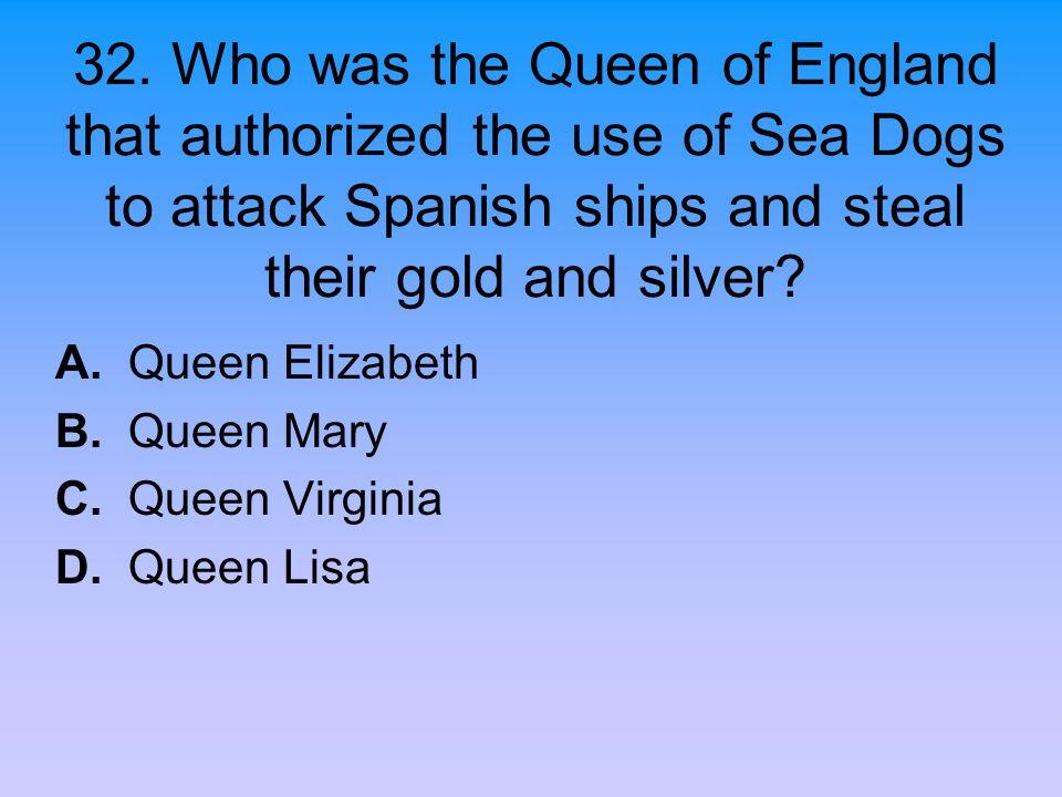 A. Queen Elizabeth B. Queen Mary C. Queen Virginia D. Queen Lisa