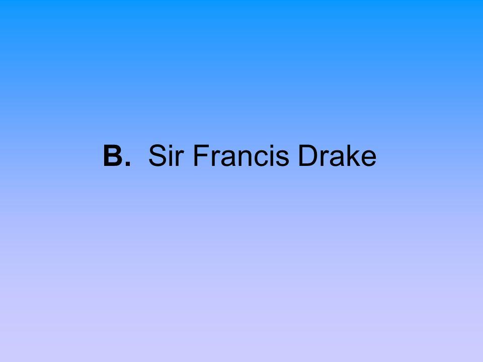 B. Sir Francis Drake