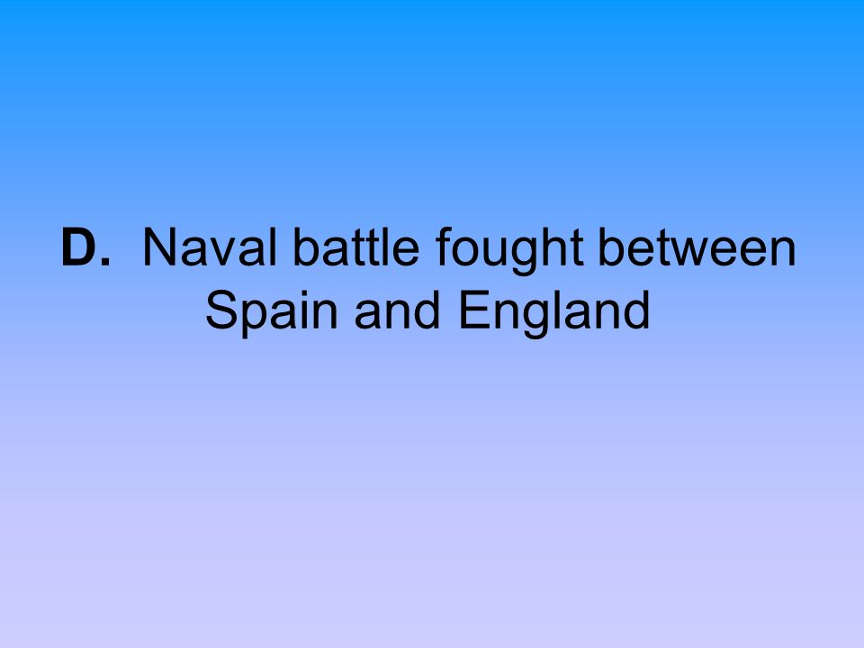 D. Naval battle fought between Spain and England