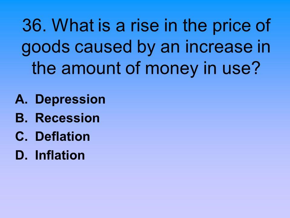 A. Depression B. Recession C. Deflation D. Inflation