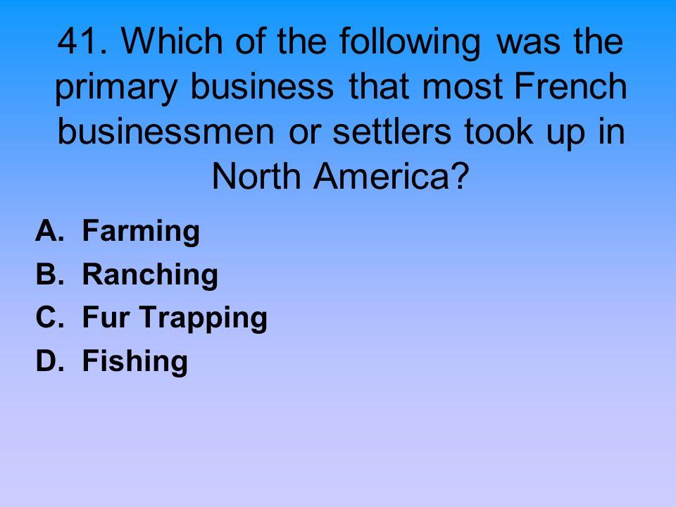 A. Farming B. Ranching C. Fur Trapping D. Fishing