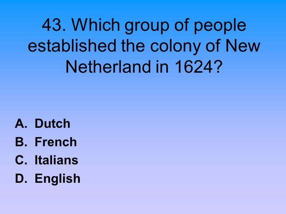 A. Dutch B. French C. Italians D. English