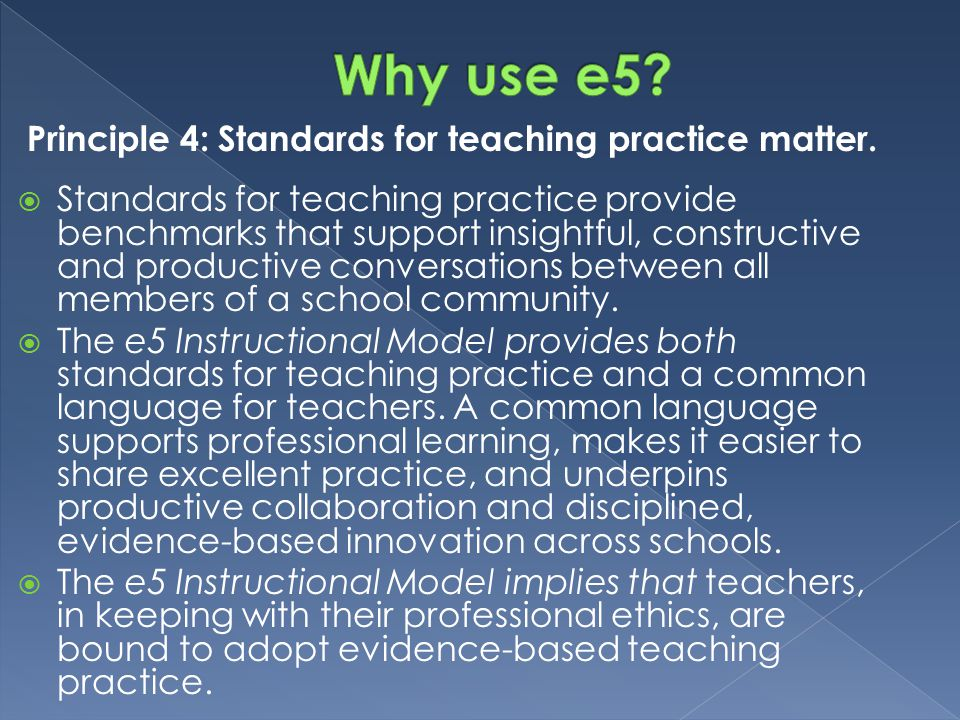 Why use e5 Principle 4: Standards for teaching practice matter.