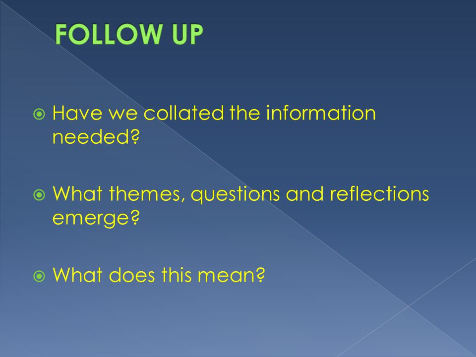 FOLLOW UP Have we collated the information needed