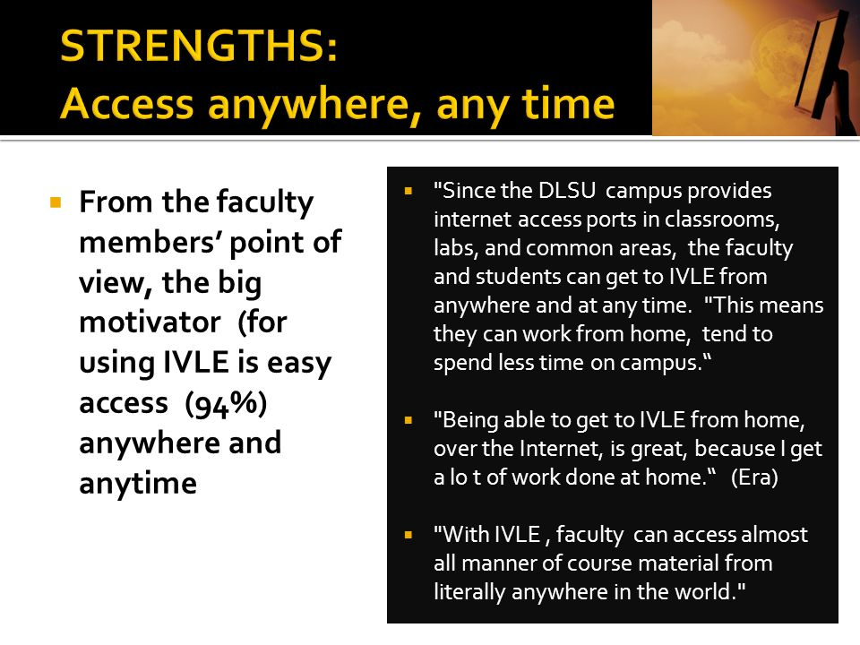 STRENGTHS: Access anywhere, any time