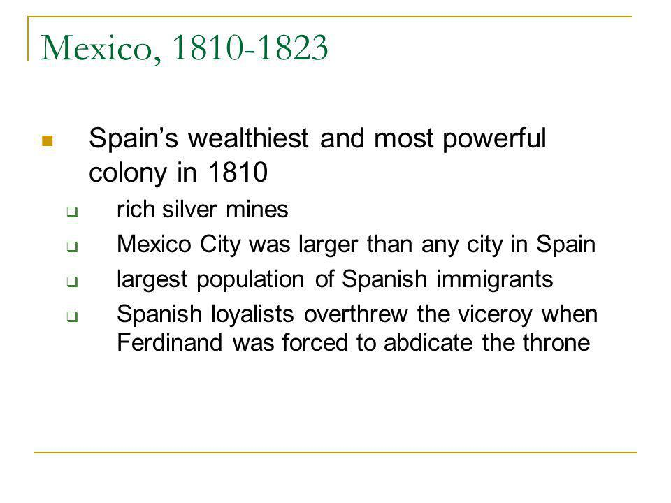 Mexico, 1810-1823 Spain's wealthiest and most powerful colony in 1810