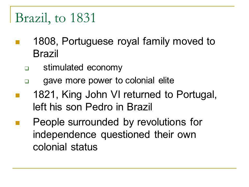 Brazil, to 1831 1808, Portuguese royal family moved to Brazil