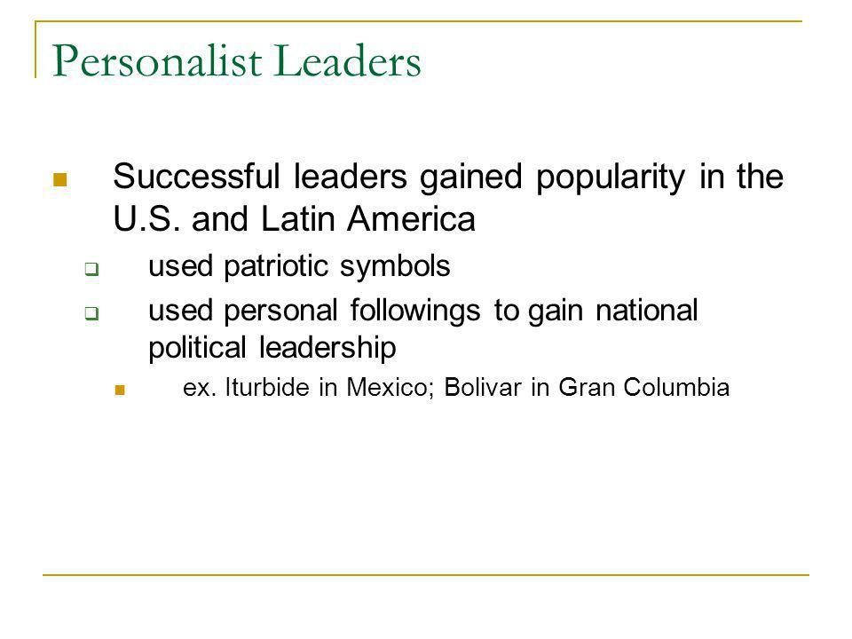 Personalist Leaders Successful leaders gained popularity in the U.S. and Latin America. used patriotic symbols.