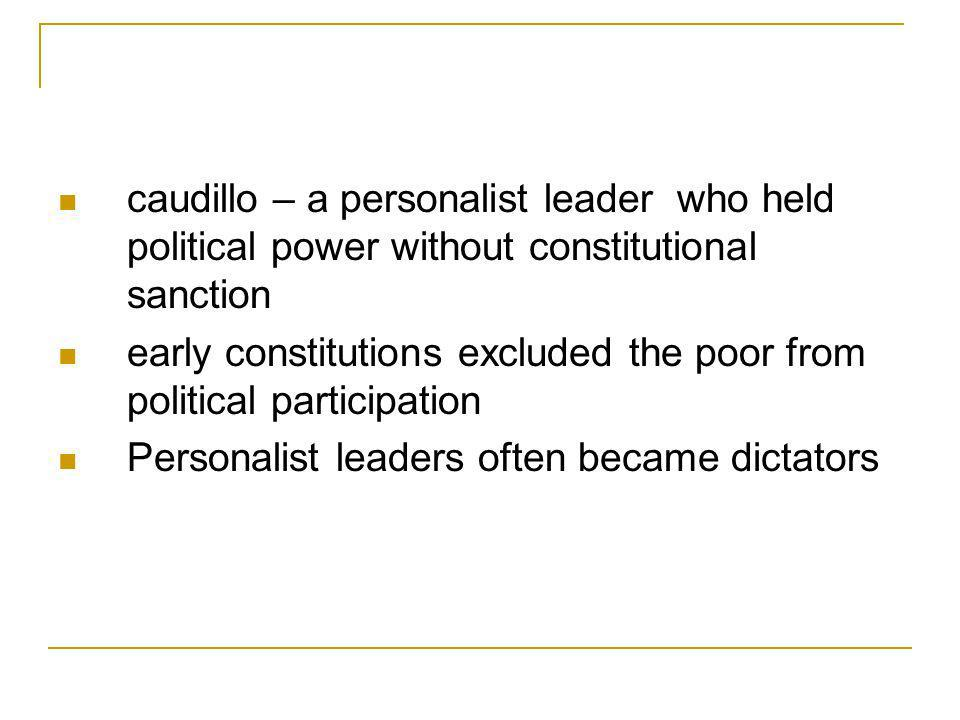 caudillo – a personalist leader who held political power without constitutional sanction
