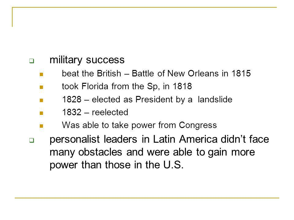 military success beat the British – Battle of New Orleans in 1815. took Florida from the Sp, in 1818.