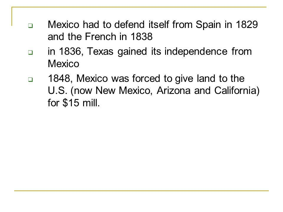 Mexico had to defend itself from Spain in 1829 and the French in 1838