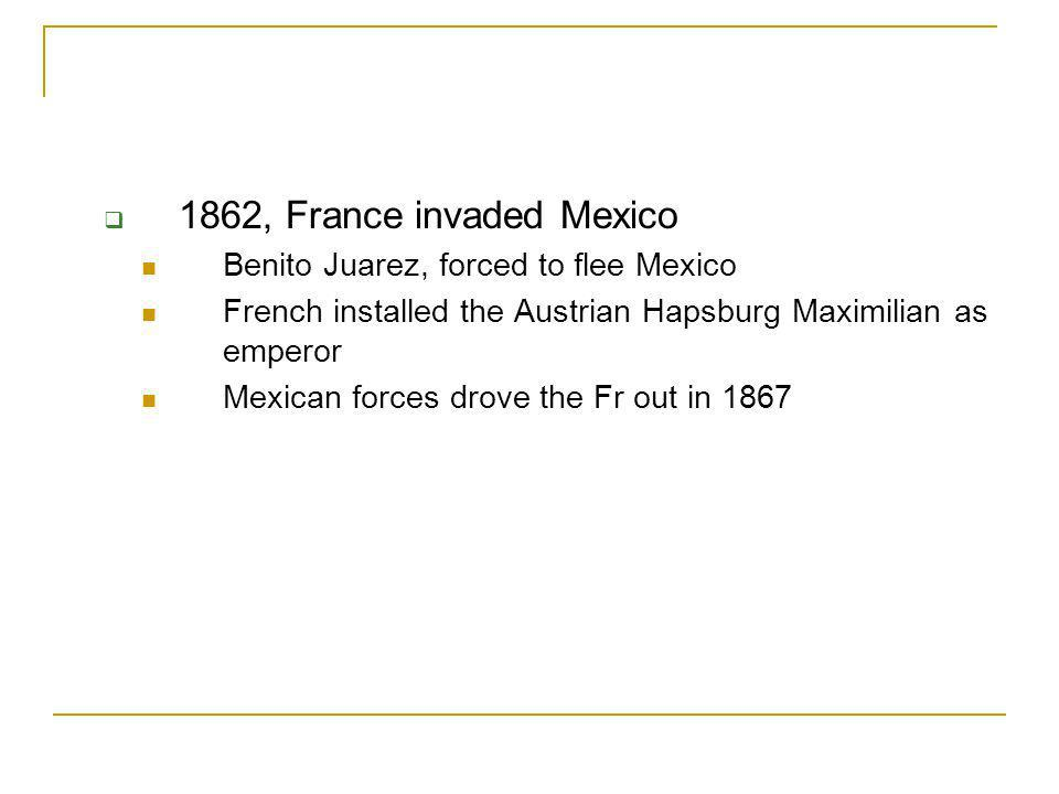 1862, France invaded Mexico Benito Juarez, forced to flee Mexico