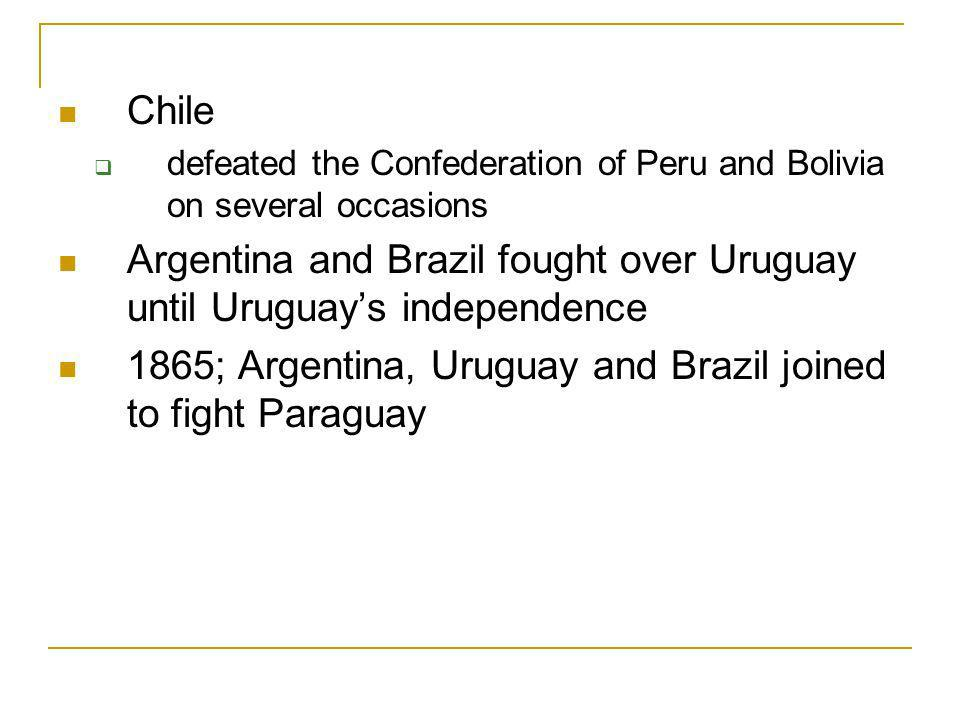Argentina and Brazil fought over Uruguay until Uruguay's independence