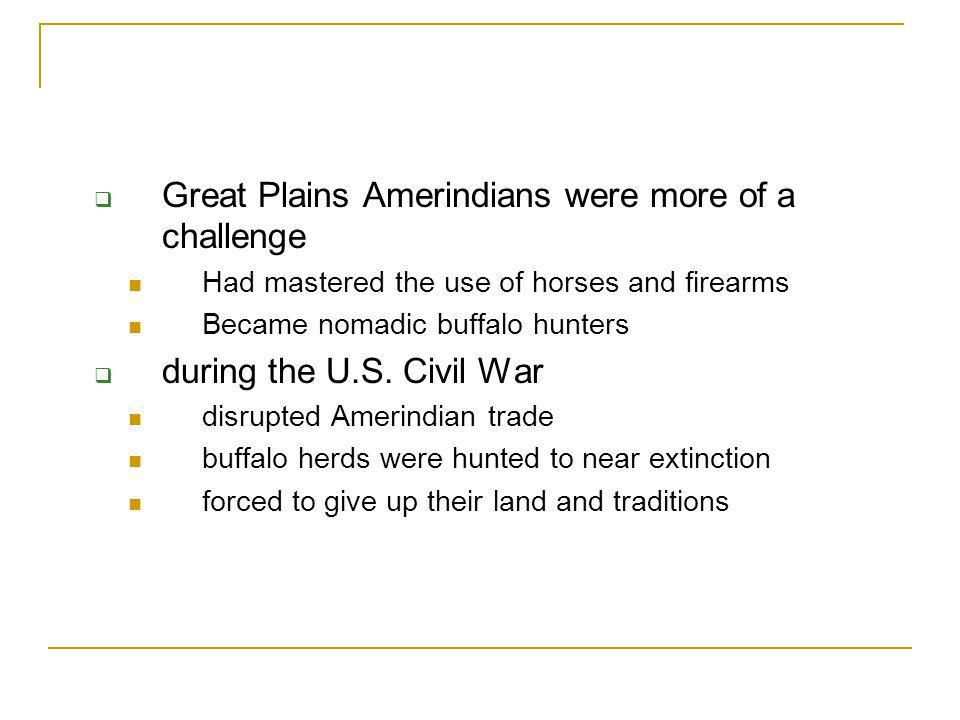 Great Plains Amerindians were more of a challenge