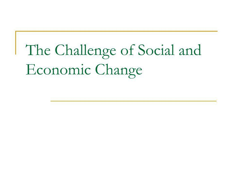 The Challenge of Social and Economic Change