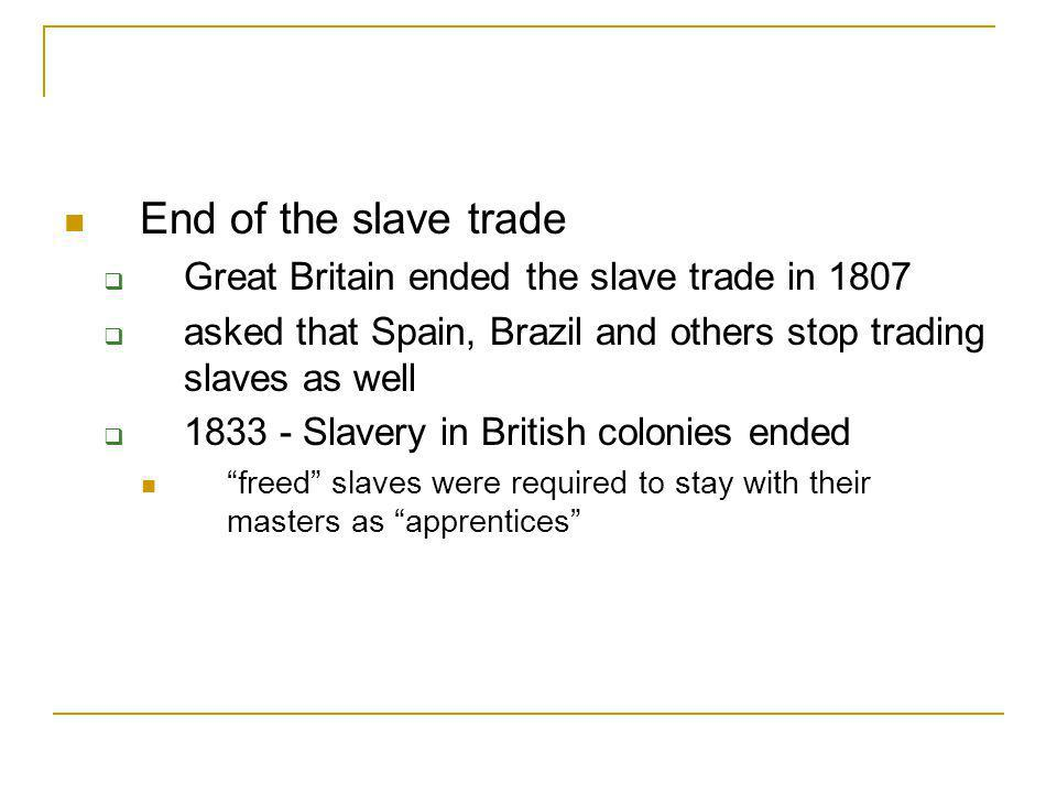 End of the slave trade Great Britain ended the slave trade in 1807