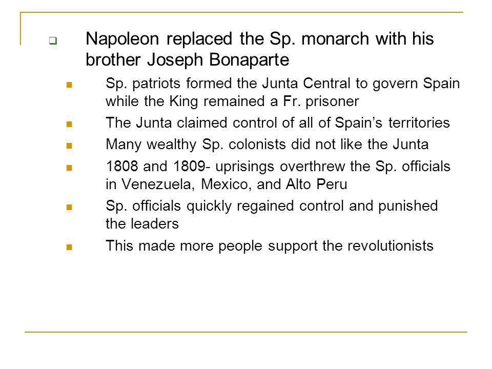 Napoleon replaced the Sp. monarch with his brother Joseph Bonaparte