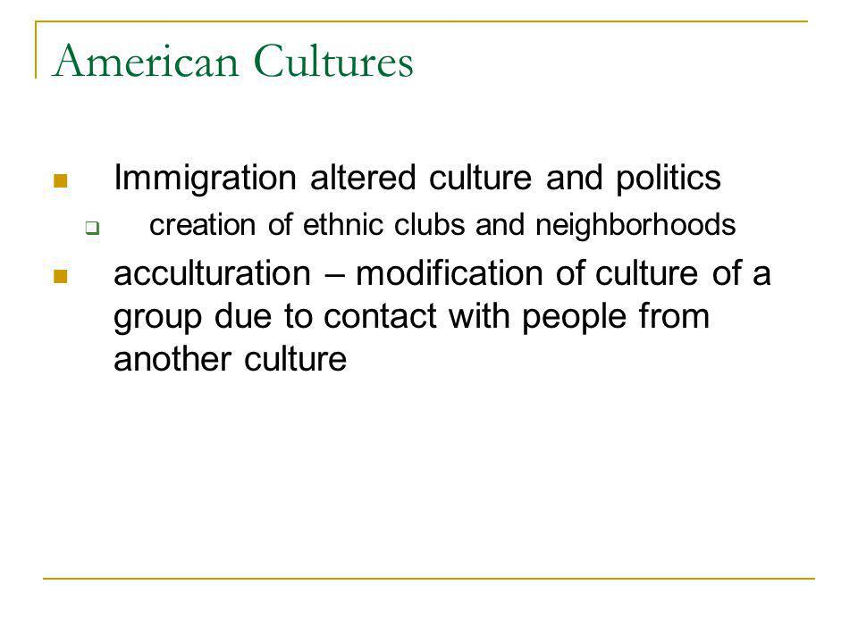 American Cultures Immigration altered culture and politics
