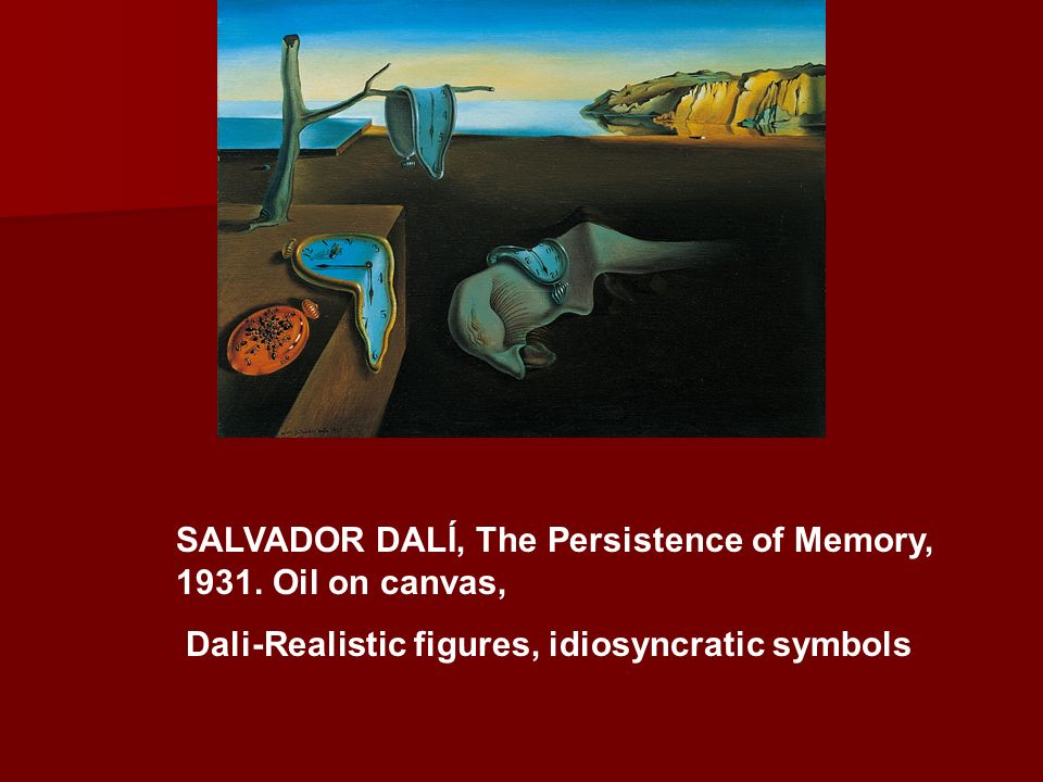 SALVADOR DALÍ, The Persistence of Memory, 1931. Oil on canvas,