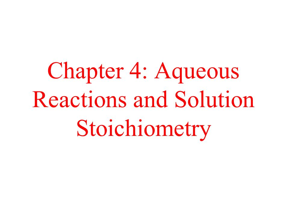Chapter 4: Aqueous Reactions and Solution Stoichiometry