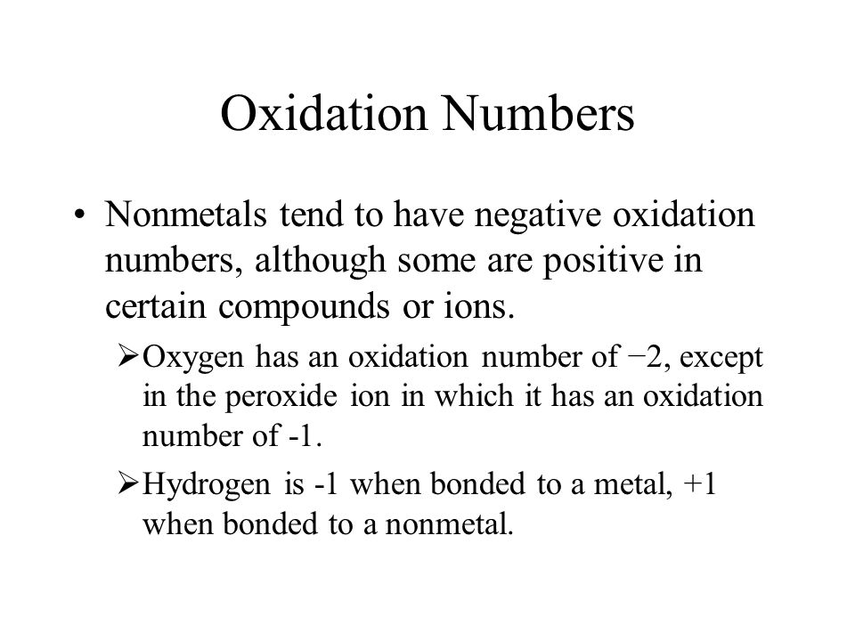 Oxidation Numbers Nonmetals tend to have negative oxidation numbers, although some are positive in certain compounds or ions.