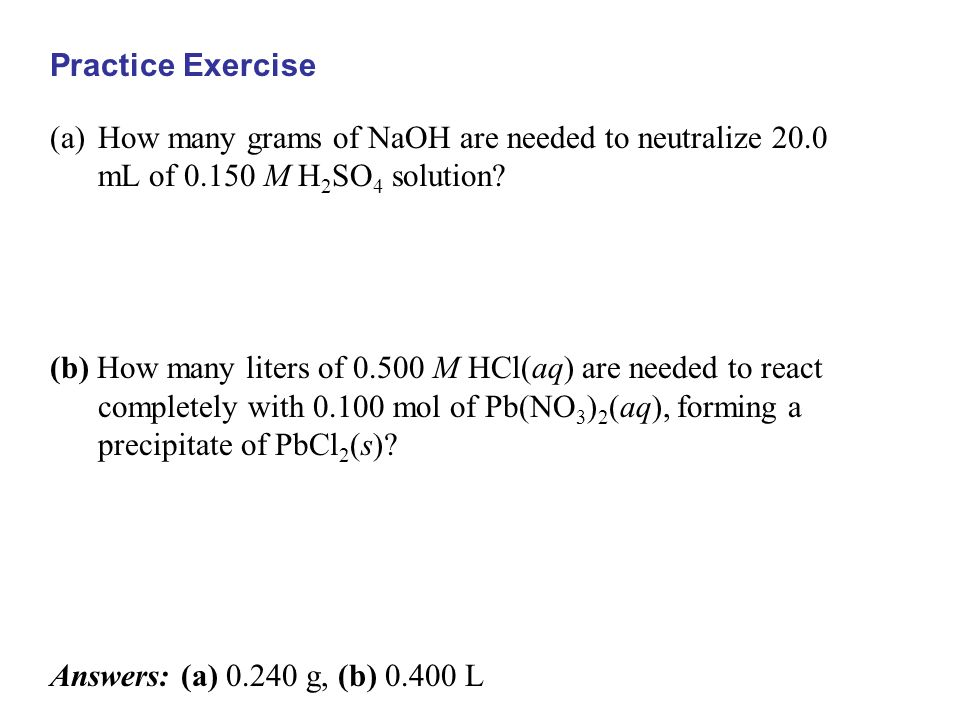 Practice Exercise How many grams of NaOH are needed to neutralize 20.0 mL of 0.150 M H2SO4 solution