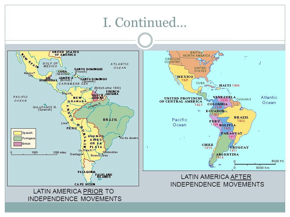 I. Continued… LATIN AMERICA AFTER INDEPENDENCE MOVEMENTS