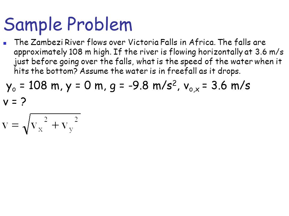 Sample Problem yo = 108 m, y = 0 m, g = -9.8 m/s2, vo,x = 3.6 m/s