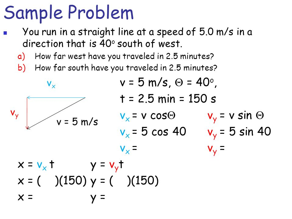 Sample Problem t = 2.5 min = 150 s vx = v cosQ vy = v sin Q
