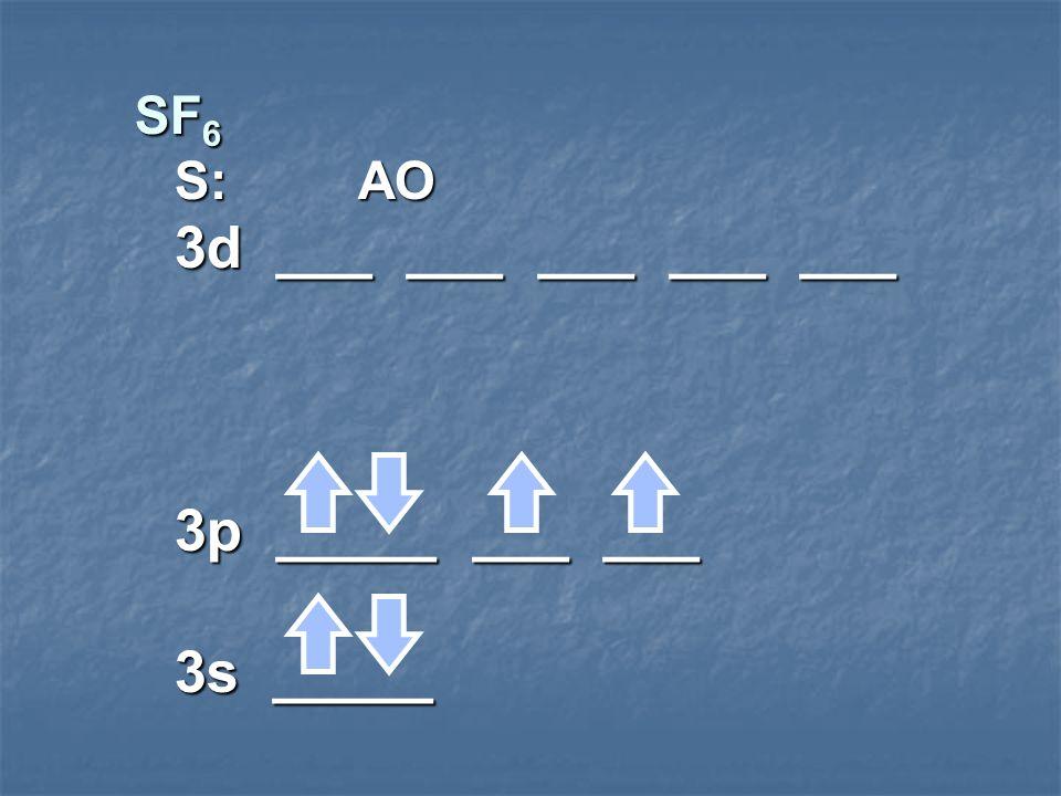 SF6 S: AO 3d ___ ___ ___ ___ ___ 3p _____ ___ ___ 3s _____