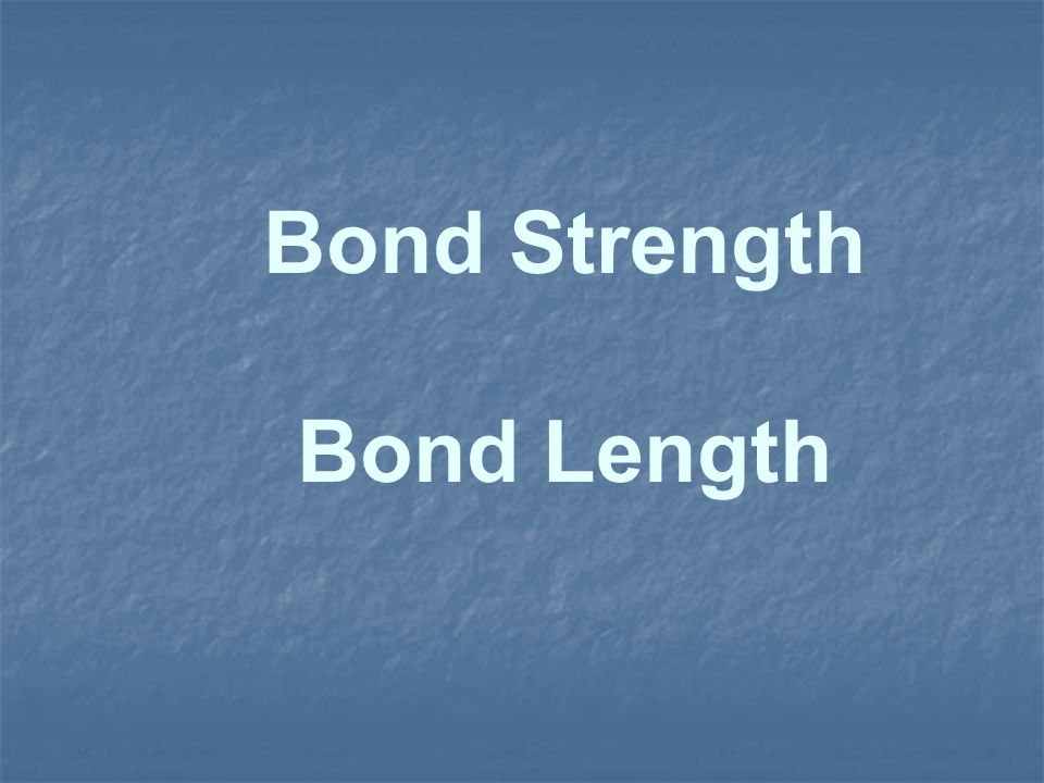 Bond Strength Bond Length