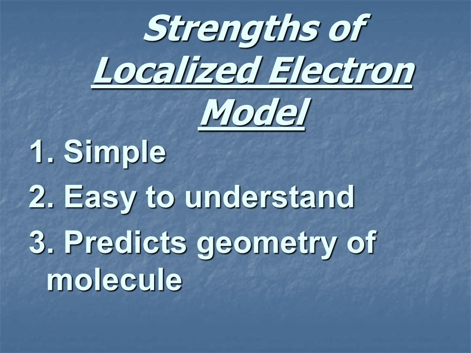 Strengths of Localized Electron Model