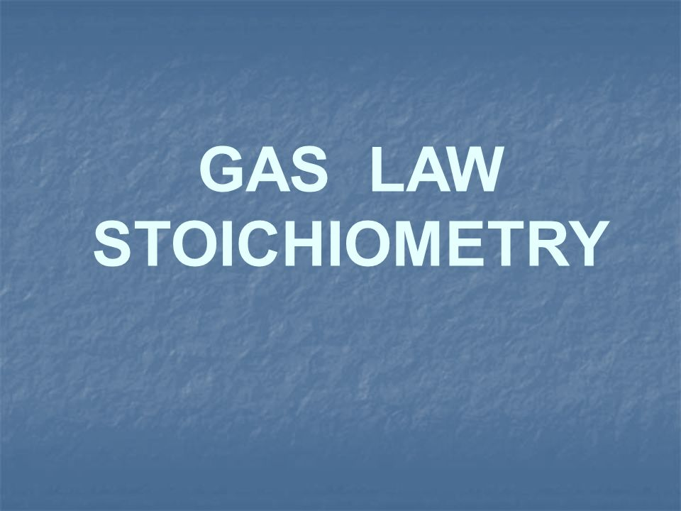GAS LAW STOICHIOMETRY