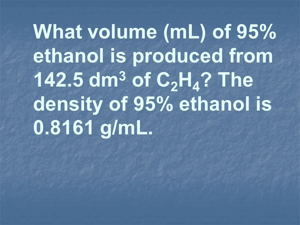 What volume (mL) of 95% ethanol is produced from 142. 5 dm3 of C2H4