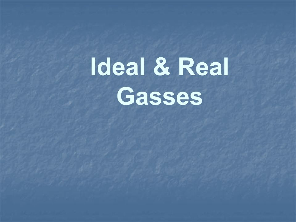 Ideal & Real Gasses