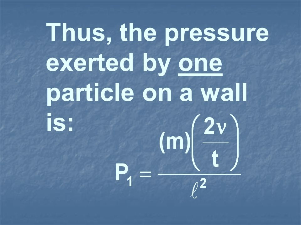 Thus, the pressure exerted by one particle on a wall is: