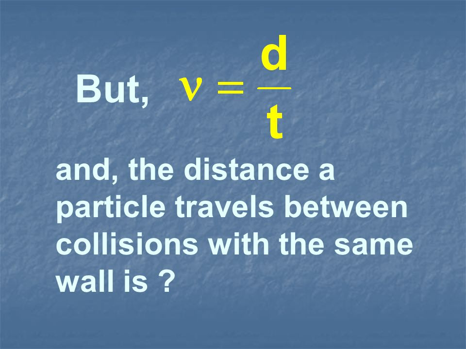 But, and, the distance a particle travels between collisions with the same wall is