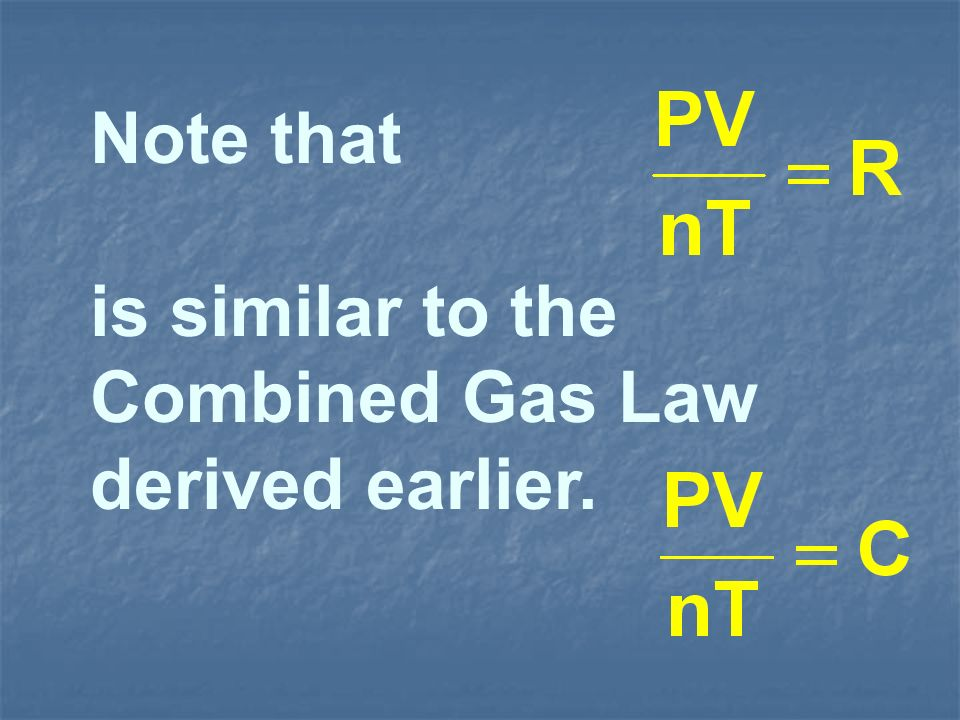 Note that is similar to the Combined Gas Law derived earlier.