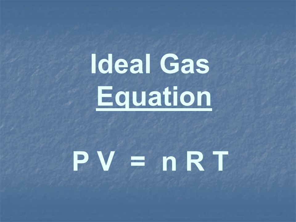 Ideal Gas Equation P V = n R T