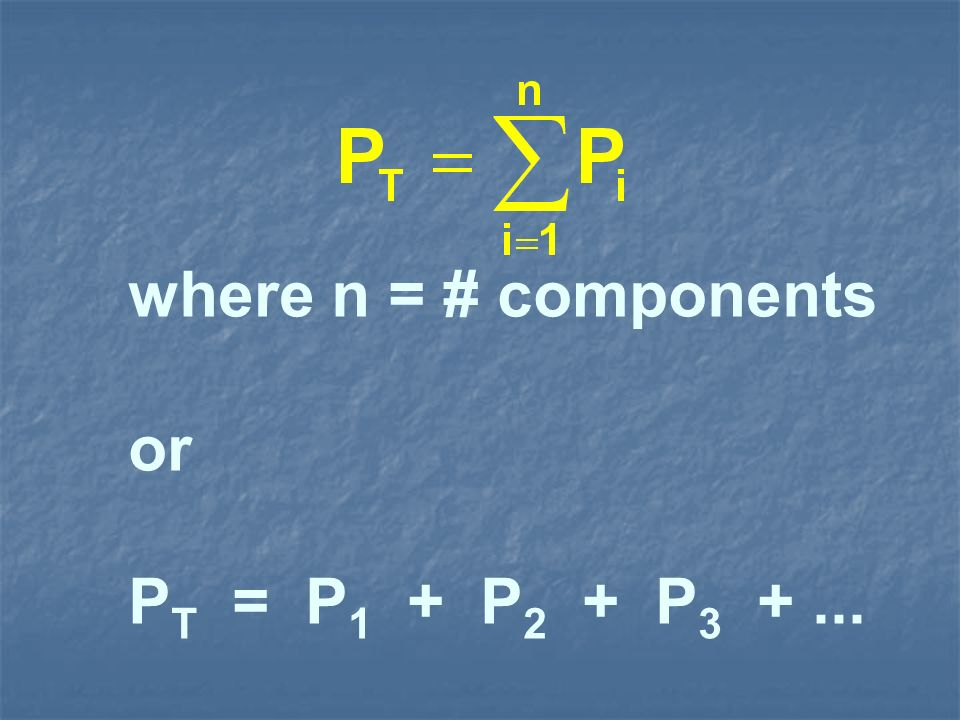 where n = # components or PT = P1 + P2 + P3 + ...