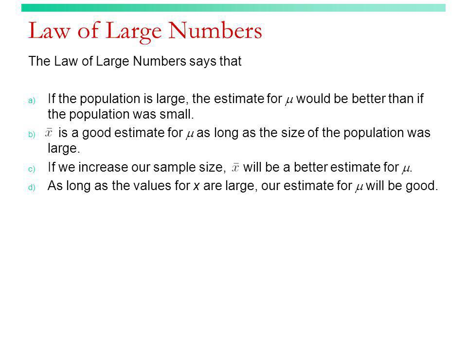 Law of Large Numbers The Law of Large Numbers says that