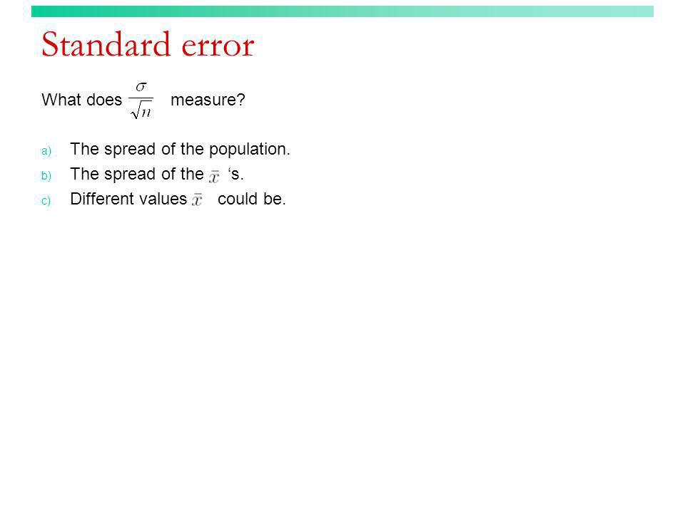 Standard error What does measure The spread of the population.